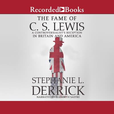The Fame of C.S. Lewis by Stephanie L. Derrick audiobook