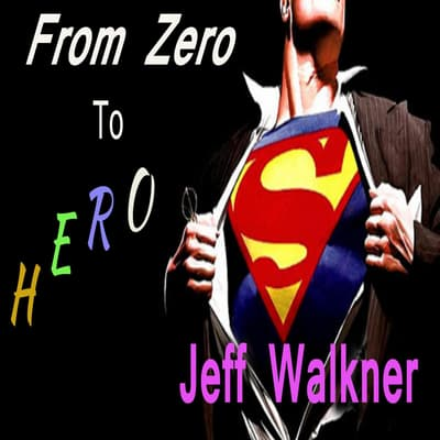 From Zero To Hero by Jeff Walkner audiobook