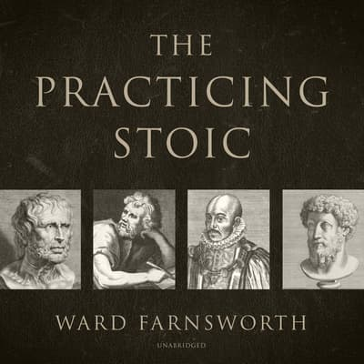The Practicing Stoic by Ward Farnsworth audiobook