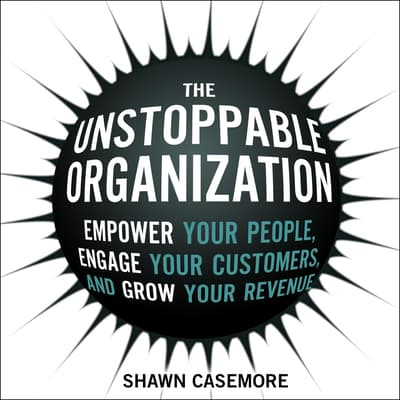 The Unstoppable Organization by Shawn Casemore audiobook
