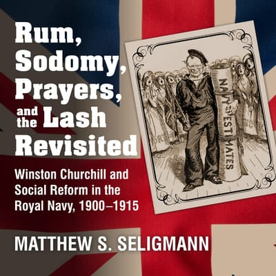 Rum, Sodomy, Prayers, and the Lash Revisited by Matthew S. Seligmann audiobook