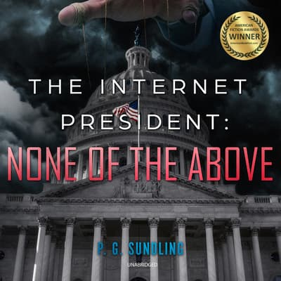 The Internet President: None of the Above by P. G. Sundling audiobook