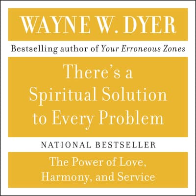 There's A Spiritual Solution to Every Problem by Wayne W. Dyer audiobook