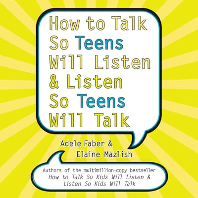 How to Talk So Teens Will Listen and Listen So Teens Will by Adele Faber audiobook