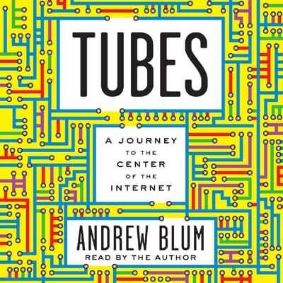 Tubes by Andrew Blum audiobook