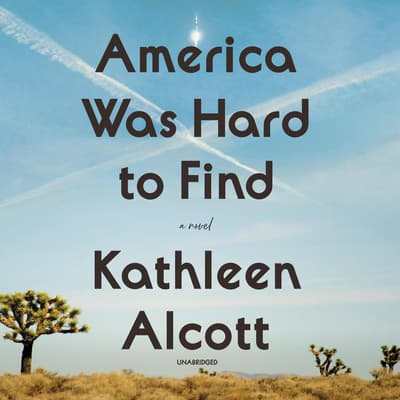 America Was Hard to Find by Kathleen Alcott audiobook
