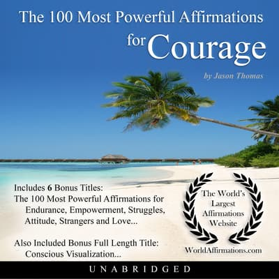The 100 Most Powerful Affirmations for Courage by Jason Thomas audiobook
