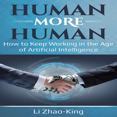 Human More Human - How to Keep Working in the Age of Artificial Intelligence by Li Zhao-King audiobook