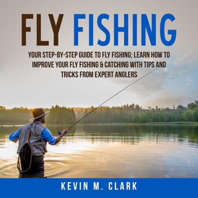 Fly Fishing by Kevin M. Clark audiobook