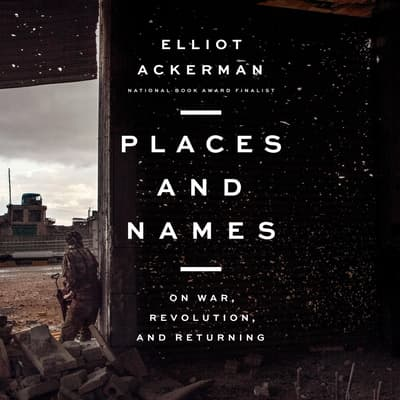 Places and Names by Elliot Ackerman audiobook