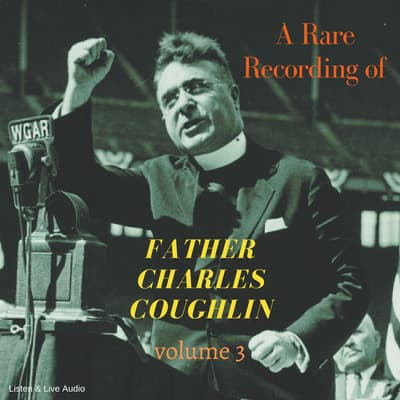 A Rare Recording of Father Charles Coughlin—Vol. 3 by Father Charles Coughlin audiobook
