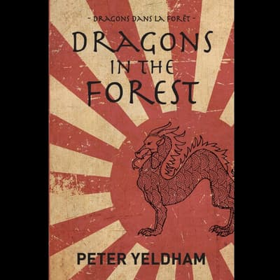 Dragons in the Forest by Peter Yeldham audiobook