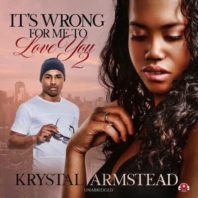 It's Wrong for Me to Love You, Part 2 by Krystal Armstead audiobook