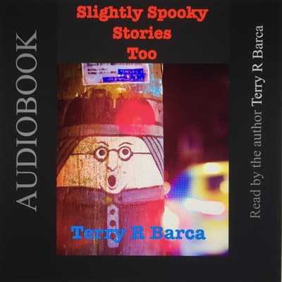 Slightly Spooky Stories Too by Terry R. Barca audiobook