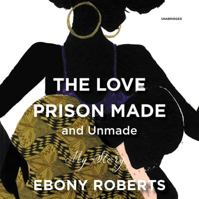 The Love Prison Made and Unmade by Ebony Roberts audiobook