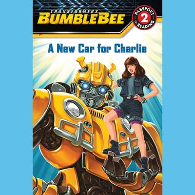 Transformers Bumblebee: A New Car for Charlie by  audiobook