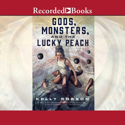 Gods, Monsters, and the Lucky Peach by Kelly Robson audiobook