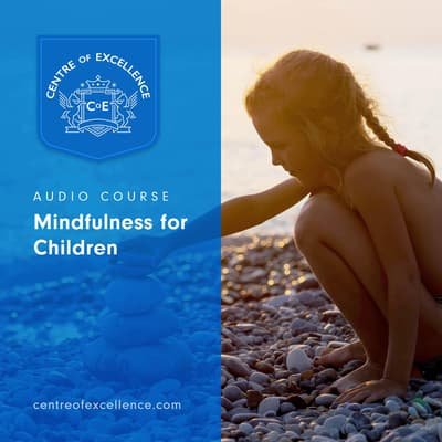 Mindfulness for Children by Centre of Excellence audiobook