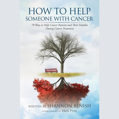 How To Help Someone With Cancer by Shannon Benish audiobook