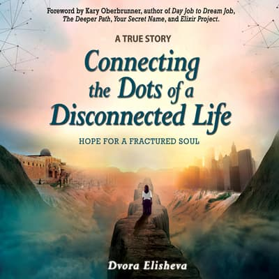 Connecting the Dots of a Disconnected Life by Dvora Elisheva audiobook