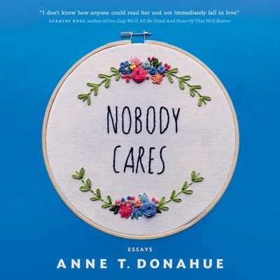 Nobody Cares by Anne T. Donahue audiobook