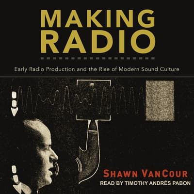 Making Radio by Shawn VanCour audiobook