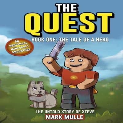 The Quest: The Untold Story of Steve, Book One: The Tale of a Hero (An Unofficial Minecraft Book for Kids Ages 9 - 12) (Preteen) by Mark Mulle audiobook