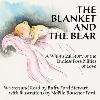 The Blanket and the Bear: A Whimsical Story of the Endless Possibilities of Love by Buffy Ford Stewart audiobook