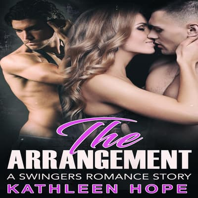 The Arrangement: A Swingers Romance Story  by Kathleen Hope audiobook