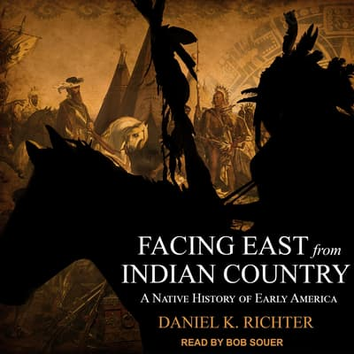 Facing East from Indian Country by Daniel K Richter audiobook