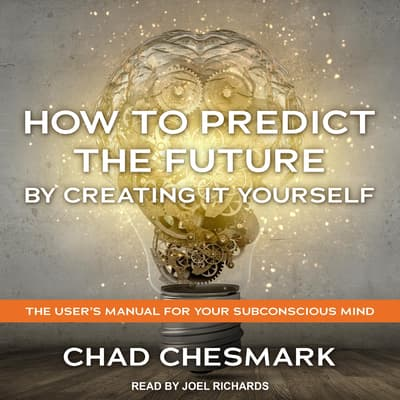 How to Predict the Future By Creating It Yourself by Chad Chesmark audiobook