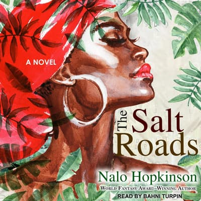 The Salt Roads  by Nalo Hopkinson audiobook