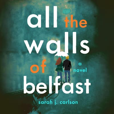All the Walls of Belfast by Sarah Carlson audiobook