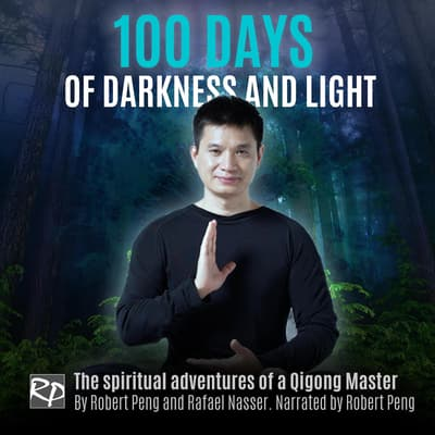 100 Days of Darkness and Light  by Robert Peng audiobook