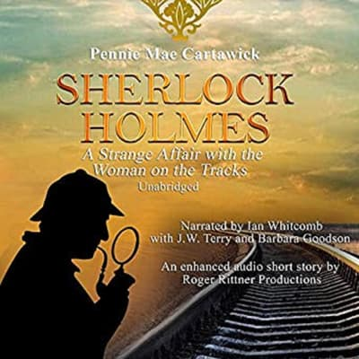 Sherlock Holmes: A Strange Affair with the Woman on the Tracks by Pennie Mae Cartawick audiobook