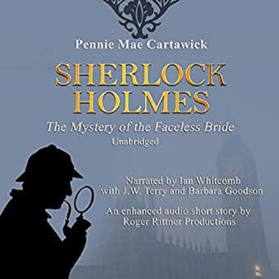Sherlock Holmes: The Mystery of the Faceless Bride: A Short Story, Book 1 by Pennie Mae Cartawick audiobook