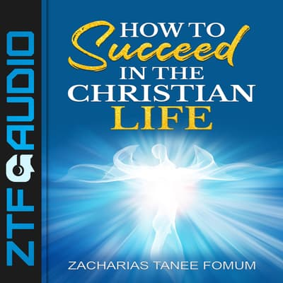 How to Succeed in the Christian Life by Zacharias Tanee Fomum audiobook