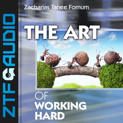 The Art of Working Hard by Zacharias Tanee Fomum audiobook