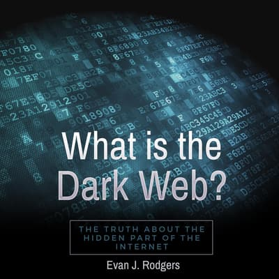 What is the Dark Web? by Evan J. Rodgers audiobook