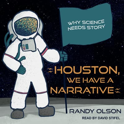 Houston, We Have a Narrative by Randy Olson audiobook