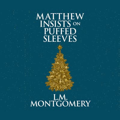 Matthew Insists on Puffed Sleeves by L. M. Montgomery audiobook