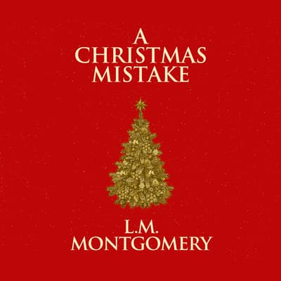 A Christmas Mistake by L. M. Montgomery audiobook