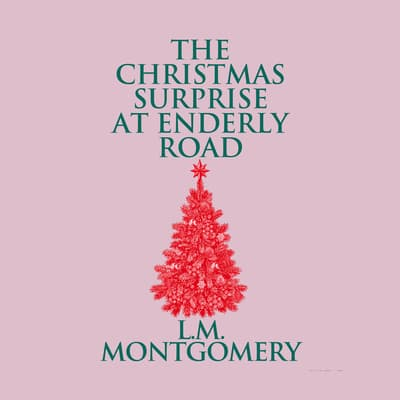 The Christmas Surprise at Enderly Road by L. M. Montgomery audiobook