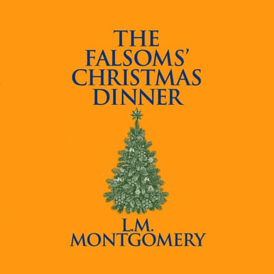 The Falsoms' Christmas Dinner by L. M. Montgomery audiobook
