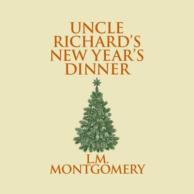 Uncle Richard's New Year's Dinner by L. M. Montgomery audiobook