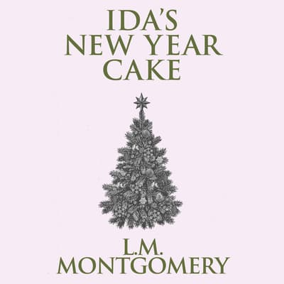 Ida's New Year Cake by L. M. Montgomery audiobook