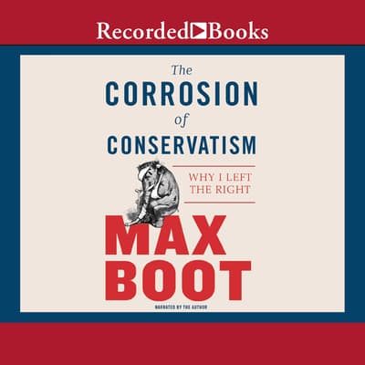 The Corrosion of Conservatism by Max Boot audiobook