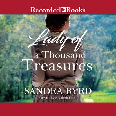 Lady of a Thousand Treasures by Sandra Byrd audiobook
