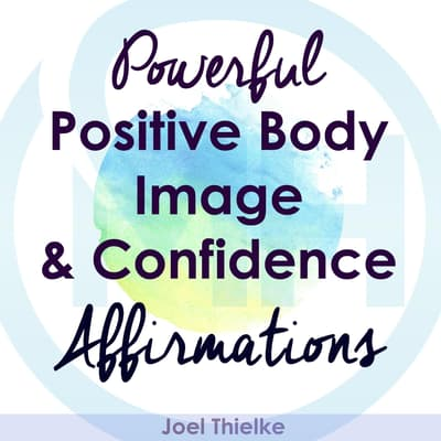 Powerful Positive Body Image & Confidence Affirmations by Joel Thielke audiobook
