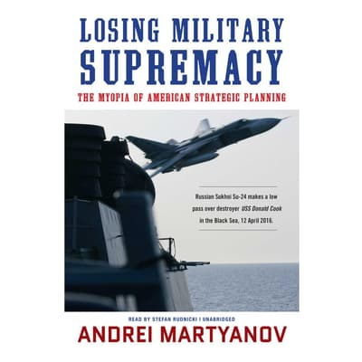 Losing Military Supremacy by Andrei Martyanov audiobook